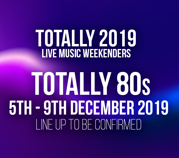 Totally 80's -5th-9th December 2019